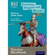 Key Stage 3 History by Aaron Wilkes: Invasion, Plague and Murder: Britain 1066-1509 Teacher Handbook by Aaron Wilkes