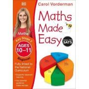 Maths Made Easy Ages 10-11 Key Stage 2 Beginner: Ages 10-11, Key Stage 2 beginner by Carol Vorderman