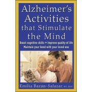 Alzheimer's Activities That Stimulate the Mind by Emilia Bazan-Salazar