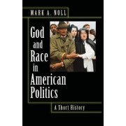 God and Race in American Politics by Mark A. Noll