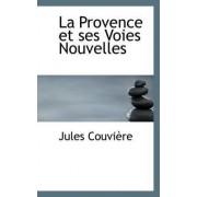 La Provence Et Ses Voies Nouvelles by Jules Couvire