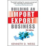 Building an Import/export Business by Kenneth D. Weiss