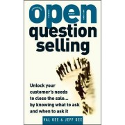 OPEN-Question Selling: Unlock Your Customer's Needs to Close the Sale... by Knowing What to Ask and When to Ask It by Jeff Gee