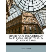 Shakespeare for Children. Tales from Shakespeare, by C. and M. Lamb by Charles Lamb