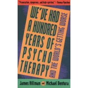 We've Had 100 Yrs Psychotherapy by James Hillman