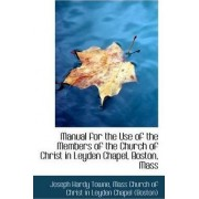 Manual for the Use of the Members of the Church of Christ in Leyden Chapel, Boston, Mass by Joseph Hardy Towne