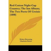 Red Cotton Night-Cap Country; The Inn Album; The Two Poets of Croisic (1898) by Robert Browning