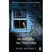 I'm Not Who You Think I Am by Peg Kehret