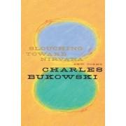 Slouching Toward Nirvana by Charles Bukowski