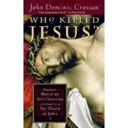 Who Killed Jesus? by John Dominic Crossan