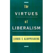 The Virtues of Liberalism by James Kloppenberg