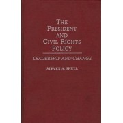 The President and Civil Rights Policy by Steven A. Shull