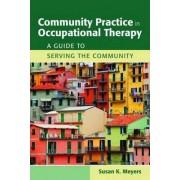 Community Practice in Occupational Therapy by Susan K. Meyers