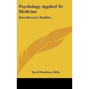 Psychology Applied to Medicine by David Washburn Wells