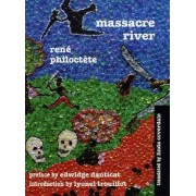 Massacre River: Novel by Rene Philoctete