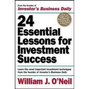 24 Essential Lessons for Investment Success: Learn the Most Important Investment Techniques from the Founder of Investor's Business Daily by William J. O'Neil