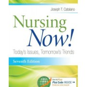 Nursing Now!: Today's Issues, Tomorrows Trends by Joseph T. Catalano