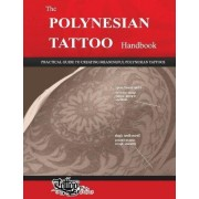 The Polynesian Tattoo Handbook: Practical Guide to Creating Meaningful Polynesian Tattoos by Roberto Gemori