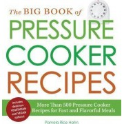 The Big Book of Pressure Cooker Recipes by Pamela Rice Hahn
