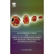 An Introduction to Aspects of Thermodynamics and Kinetics Relevant to Materials Science by Eugene Machlin