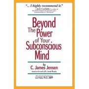 Beyond the Power of Your Subconscious Mind by C James Jensen