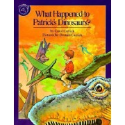 What Happened to Patrick's Dinosaurs? by Carol Carrick