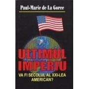 Ultimul imperiu - Paul-Marie de La Gorce