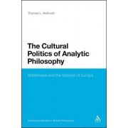 The Cultural Politics of Analytic Philosophy by Thomas L. Akehurst