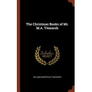 The Christmas Books of Mr. M.A. Titmarsh
