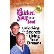 Chicken Soup for the Soul: Unlocking the Secrets to Living Your Dreams by Jack Canfield