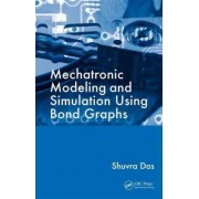 Mechatronic Modeling and Simulation Using Bond Graphs by Shuvra Das