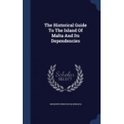The Historical Guide to the Island of Malta and Its Dependencies