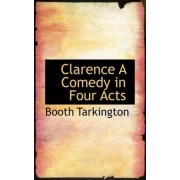 Clarence a Comedy in Four Acts by Deceased Booth Tarkington