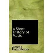 A Short History of Music by Alfredo Untersteiner