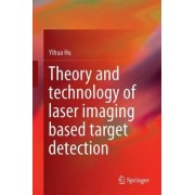 Theory and Technology of Laser Imaging Based Target Detection 2018 by Yihua Hu