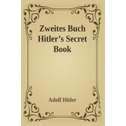 Zweites Buch (Secret Book): Adolf Hitler's Sequel to Mein Kamph
