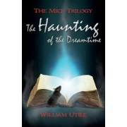 The Haunting of the Dreamtime: The Mice Trilogy, Book Three