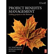 Project Benefits Management: Linking projects to the Business by Trish Melton