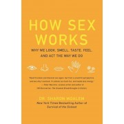 How Sex Works: Why We Look, Smell, Taste, Feel, and ACT the Way We Do, Paperback