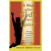 A Man After God's Own Heart by Desmond A Thomas
