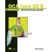 Oca Java Se 8 Programmer I Certification Guide by Mala Gupta
