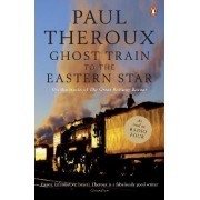 The Ghost Train to the Eastern Star by Paul Theroux
