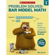 Problem Solved: Bar Model Math: Grade 1 by Bob Krech
