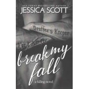 Break My Fall by Jessica Scott