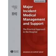 Major Incident Medical Management and Support - the Practical Approach in the Hospital by Advanced Life Support Group
