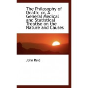 The Philosophy of Death; Or, a General Medical and Statistical Treatise on the Nature and Causes by John Reid