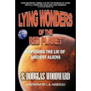 Lying Wonders of the Red Planet by S Douglas Woodward