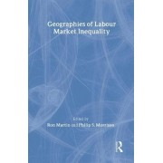 Geographies of Labour Market Inequality by Ron Martin