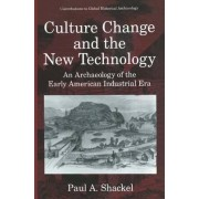 Culture Change and the New Technology by Paul A. Shackel