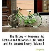 The History of Pendennis His Fortunes and Misfortunes, His Friend and His Greatest Enemy, Volume I by Anonymous